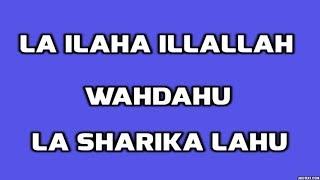 la ilaha illallah wahdahu la sharika lahu - repeated