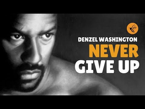 POWERFUL Denzel Washington Motivational Speech – NEVER GIVE UP