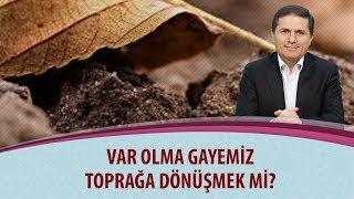 Dr. Ahmet ÇOLAK - Var olma gayemiz toprağa dönüşmek mi?