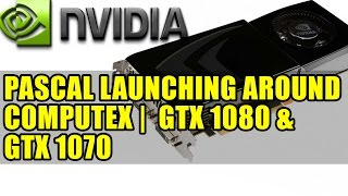 Nvidia Geforce Pascal Launching Around Computex | Gtx 1080 & Gtx 1070