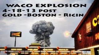 Waco Texas Explosion - Gold - Boston - Ricin - 70 hours of Fear.  Stay Alert.