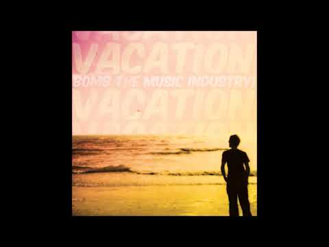 Bomb the Music Industry! - Vacation (FULL ALBUM)