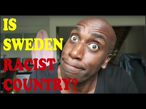 IS SWEDEN RACIST COUNTRY ?