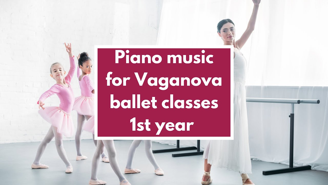 Piano Music For Vaganova Ballet Classes 1st Year Youtube