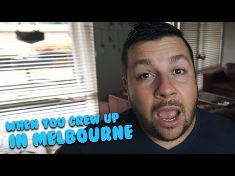 When You Grew Up In Melbourne
