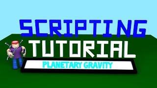 Roblox Scripting Tutorial: Planetary Gravity and Client-Side Scripts