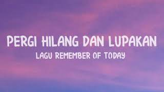 Download Remember of today - Pergi hilang dan lupakan ( lyrics ) by Gudang Music 🎵