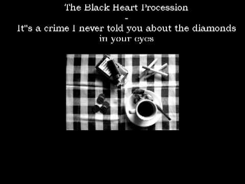 The Black Heart Procession - It's A Crime I Never Told You About The Diamonds In Your Eyes