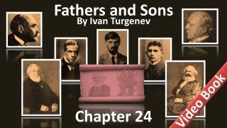 Chapter 24 - Fathers and Sons by Ivan Turgenev(, 2012-06-07T07:15:06.000Z)