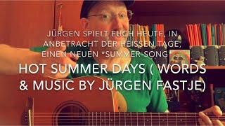 Hot Summer Days (Words and Music by Jürgen Fastje), hier die Weltpremiere dieses neuen Sommer -Songs