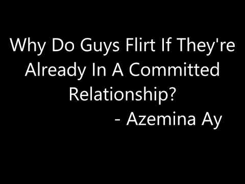Why Do Guys Flirt If They're Already In A Committed Relationship? - Azemina Ay