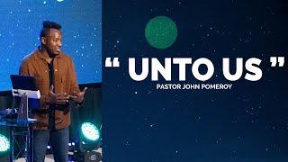 """UNTO US"" :: Pastor John Pomeroy"
