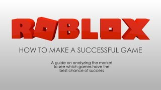 HOW TO MAKE A SUCCESSFUL ROBLOX GAME!