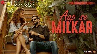 Aap Se Milkar Reprise Ft. Ayushmann Khurrana | AndhaDhun|Radhika Apte|Amit Trivedi|Aakansha Sharma