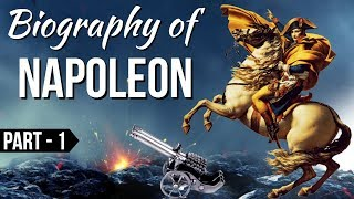 Biography of Napoleon Bonaparte Part 1- French statesman & most famous military leader of world