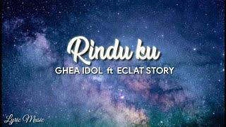 Rindu ku  -  GHEA IDOL  ft  ECLAT STORY  Lirik