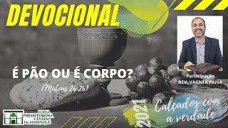 Devocional   É PÃO OU É CORPO?   03/06/2021