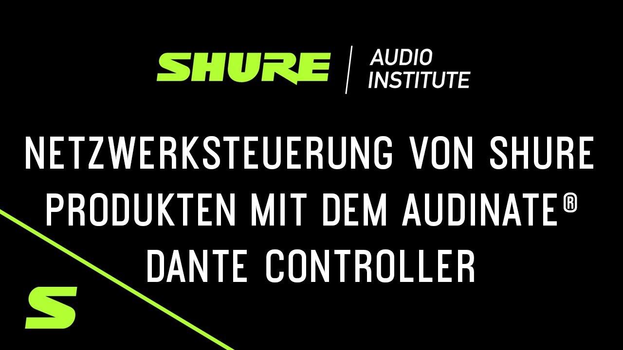 Shure Webinar: Netzwerksteuerung von Shure Produkten mit dem Audinate® Dante Controller
