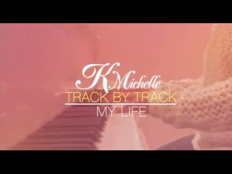 Track By Track | K. Michelle feat. Meek Mill - My Life