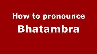 How to pronounce Bhatambra (Karnataka, India/Kannada) - PronounceNames.com
