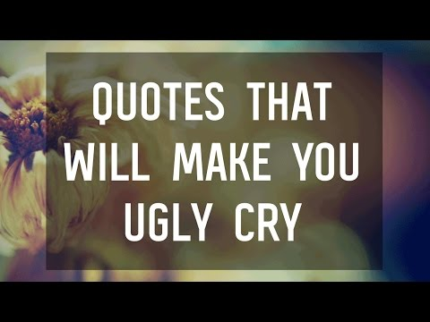 Quotes That Will Make You Ugly Cry Youtube