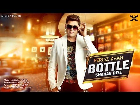latest Punjabi Songs 2016 | Feroz Khan | Bottle Sharab Diye | Muzik X | New Punjabi Songs