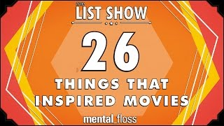 26 Things that Inspired Movies - mental_floss List Show Ep. 429
