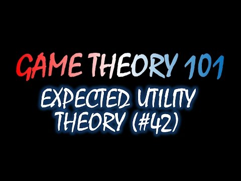 Game Theory 101 (#42): Expected Utility Theory
