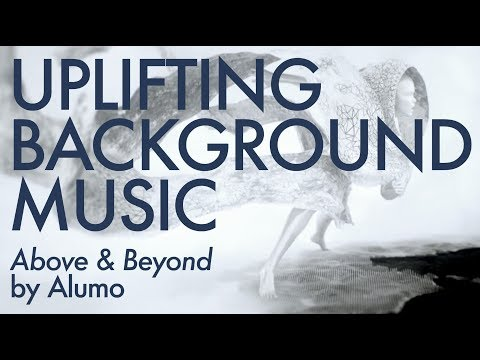 Uplifting Instrumental Background Music - Above and Beyond by Alumo