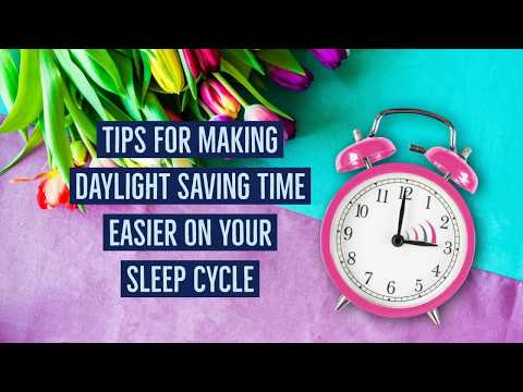 Tips for making Daylight Saving Time easier on your sleep cycle