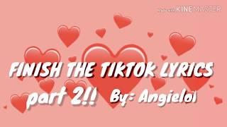 Finish the TikTok lyrics part 2 / AngieLol