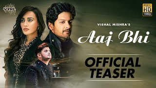 Aaj Bhi - Vishal Mishra (Official Teaser Video) | Ali Fazal, Surbhi Jyoti | VYRLOriginals