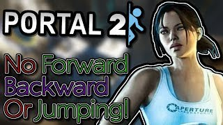 Can You Beat Portal 2 Without Going Forwards/Backwards/Jumping?