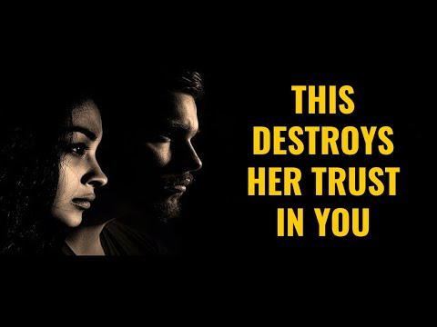 THIS Destroys Her Trust In You