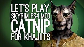 Skyrim PS4 Mod Catnip for Khajiits: Let's Play Skyrim SE Catnip Mod - KIPPERS' CAUTIONARY TAIL