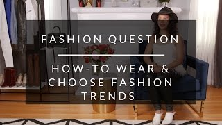 How-To Wear & Choose Fashion Trends