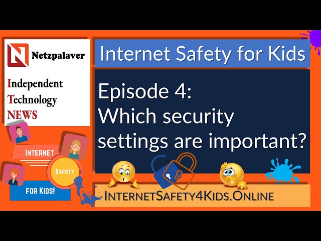 Internet Safety for Kids Episode 4 - Which security settings are important?