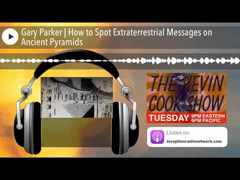 Gary Parker | How to Spot Extraterrestrial Messages on Ancient Pyramids
