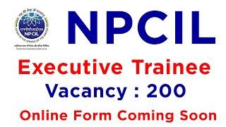 NPCIL Executive Trainee Recruitment 2020 - Online form Coming Soon | NPCIL Recruitment 2020