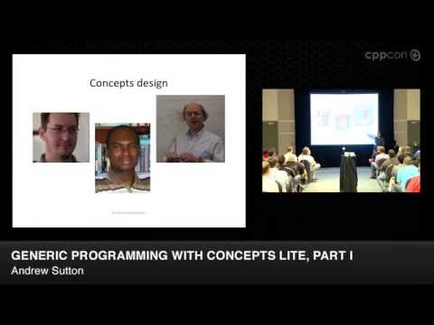 "CppCon 2014: Andrew Sutton ""Generic Programming with Concepts Lite, Part I"""