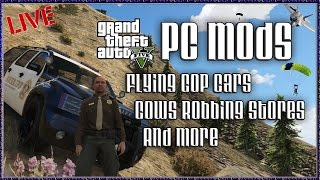 GTA 5 PC Mods - Flying Cop Cars, Cows Robbing Stores and More - GTA V PC Mods Gameplay Live