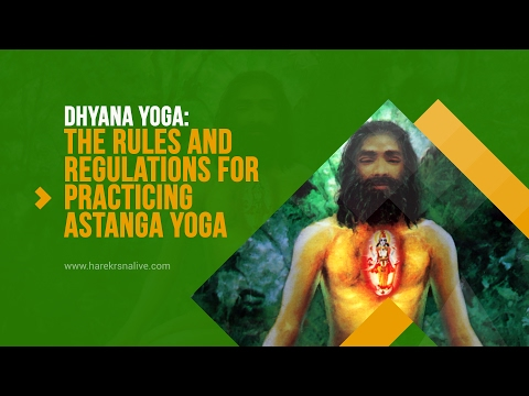 15. DHYANA YOGA - The rules and regulations for practicing Astanga