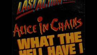 Alice in Chains-What the Hell Have I