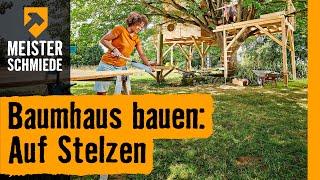 Baumhaus bauen: Auf Stelzen  | HORNBACH Meisterschmiede