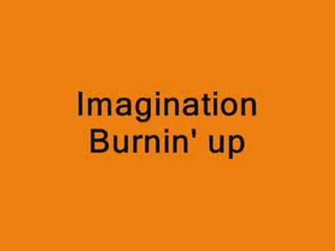 Imagination Burnin' up
