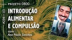 INTRODUÇÃO ALIMENTAR E COMPULSÃO | Projeto 0800 #294