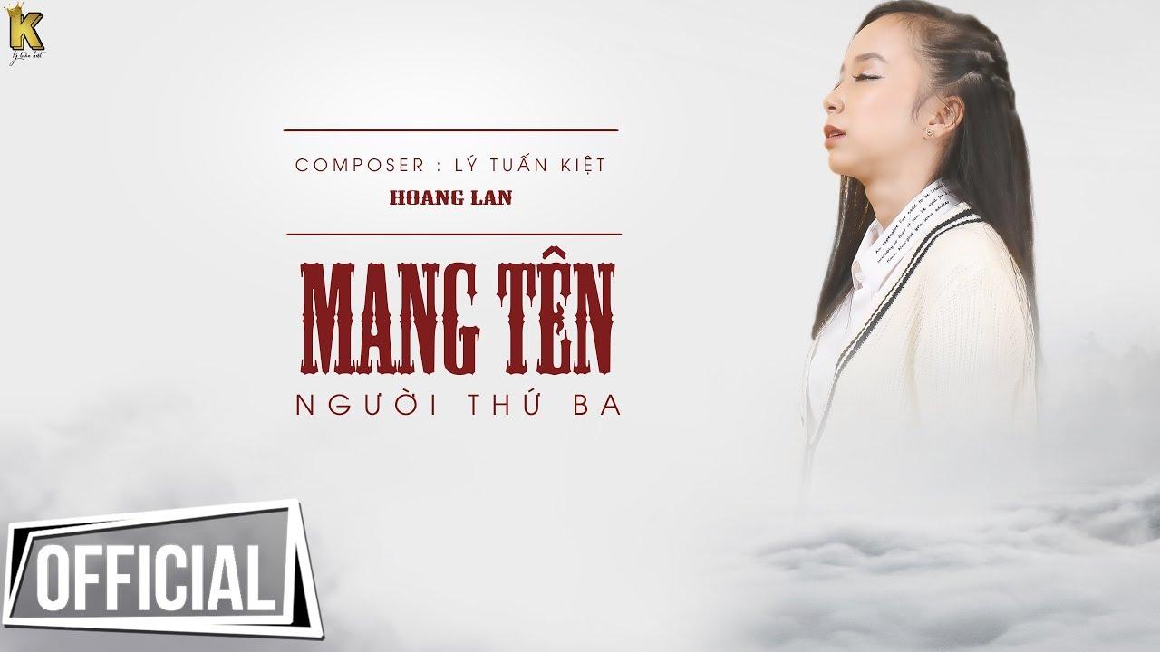 Mang Tên Người Thứ Ba - Hoàng Lan ( Official ) #MTNTB