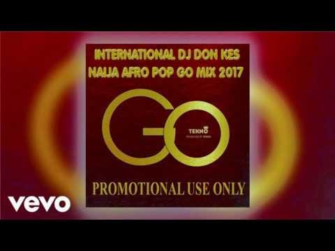INTERNATIONAL DJ DON KES NAIJA AFRO POP GO MIX 2017