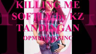 KILLING ME SOFTLY by KZ TANDINGAN (MP3+DOWNLOAD LINK)