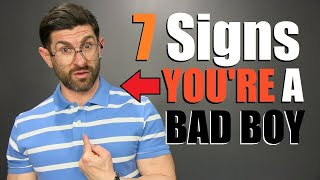 7 Subtle Signs YOU'RE a BAD BOY... & Don't Even Know It!